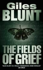 The Fields of Grief: A terrifying psychological thriller featuring Detective Cardinal from an award-winning author ebook by Giles Blunt