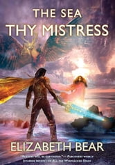 The Sea Thy Mistress ebook by Elizabeth Bear