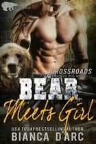 Bear Meets Girl - Crossroads eBook by Bianca D'Arc