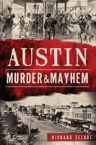 Austin Murder & Mayhem ebook by Richard Zelade