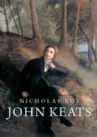 John Keats ebook by Nicholas Roe