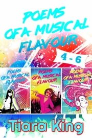 Poems Of A Musical Flavour: Box Set 4-6 ebook by Tiara King