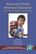 Asian and Pacific American Education - Learning, Socialization, and Identity ebook by Clara C. Park, Russell Endo, A. Lin Goodwin