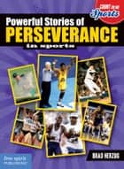 Powerful Stories of Perseverance in Sports ebook by Brad Herzog