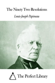 The Ninety Two Resolutions ebook by Louis-Joseph Papineau