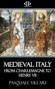 Medieval Italy - From Charlemagne to Henry VII ebook by Pasquale Villari