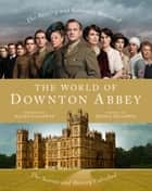The World of Downton Abbey ebook by Jessica Fellowes