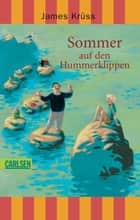 Sommer auf den Hummerklippen ebook by James Krüss, Jens Rassmus