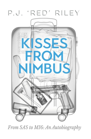 Kisses From Nimbus - From SAS to MI6 An Autobiography ebook by P. J. 'Red' Riley