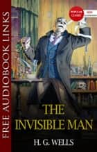 The Invisible Man Popular Classic Literature [with Audiobook Links] ebook by H. G. Wells