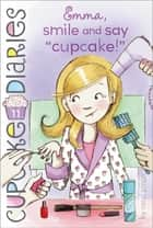 "Emma, Smile and Say ""Cupcake!"" ebook by Coco Simon"