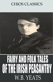 Fairy and Folk Tales of the Irish Peasantry ebook by W.B. Yeats