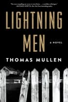 Lightning Men - A Novel ebook by Thomas Mullen