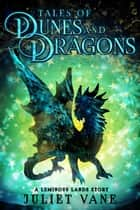 Tales of Dunes and Dragons ebook by Juliet Vane