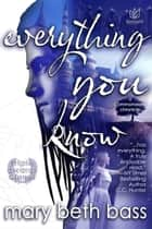 Everything You Know ebook by Mary Beth Bass
