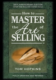 How to Master the Art of Selling ebook by Tom Hopkins