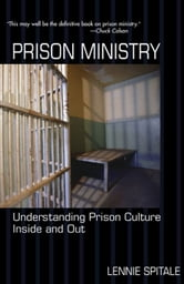 Prison Ministry: Understanding Prison Culture Inside and Out ebook by Lennie Spitale