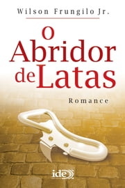 O Abridor de Latas ebook by Wilson Frungilo Júnior