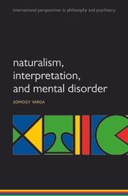 Naturalism, interpretation, and mental disorder ebook by Somogy Varga