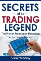Secrets Of A Trading Legend - Inside Out Trading, #1 ebook by Brian McAboy