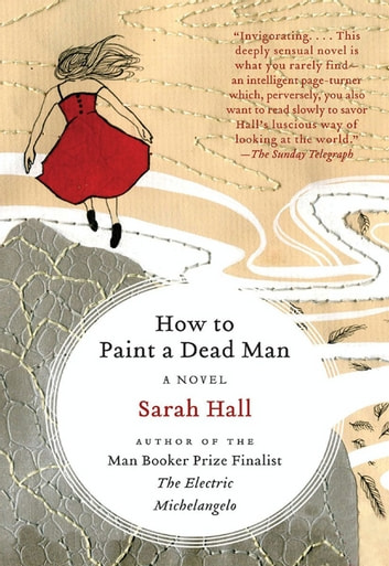 How to Paint a Dead Man - A Novel ebook by Sarah Hall