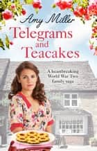 Telegrams and Teacakes - A heartbreaking World War Two family saga ebook by Amy Miller