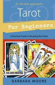 Tarot for Beginners: A Practical Guide to Reading the Cards ebook by Barbara Moore