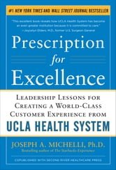 Prescription for Excellence: Leadership Lessons for Creating a World Class Customer Experience from UCLA Health System ebook by Joseph Michelli