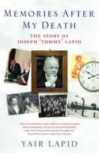 Memories After My Death - The Story of Joseph 'Tommy' Lapid ebook by Yair Lapid, Evan Fallenberg
