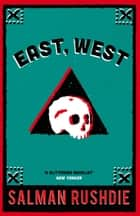 East, West ebook by Salman Rushdie