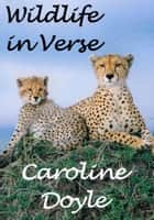 Wildlife In Verse ebook by Caroline Doyle