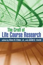 The Craft of Life Course Research ebook by Glen H. Elder, Jr., PhD,Janet Z. Giele, PhD