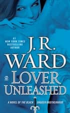 Lover Unleashed - A Novel of the Black Dagger Brotherhood ebook by J.R. Ward