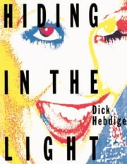 Hiding in the Light - On Images and Things ebook by Dick Hebdige