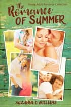 The Romance Of Summer: Young Adult Romance Collection ebook by Suzanne D. Williams