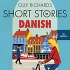 Short Stories in Danish for Beginners - Read for pleasure at your level, expand your vocabulary and learn Danish the fun way! audiobook by Olly Richards