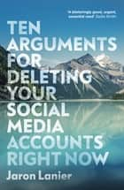 Ten Arguments For Deleting Your Social Media Accounts Right Now ebook by Jaron Lanier