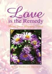 Love is the Remedy - Poems for a Mending Heart ebook by Mary Morgan Brown