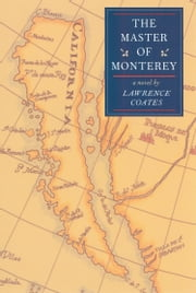 The Master Of Monterey - A Novel ebook by Lawrence Coates