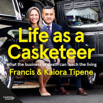 Life as a Casketeer - What the Business of Death Can Teach the Living audiobook by Francis Tipene,Kaiora Tipene