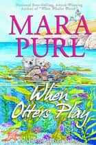 When Otters Play - A Milford-Haven Novella ebook by Mara Purl