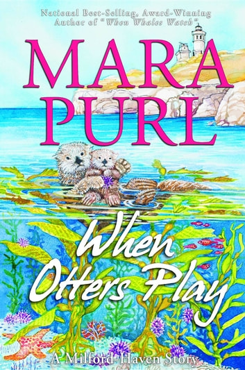 When Otters Play - A Milford-Haven Story ebook by Mara Purl