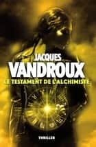 Le Testament de l'alchimiste ebook by Jacques Vandroux