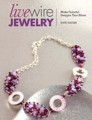 Live Wire Jewelry - Make Colorful Designs That Shine ebook by Katie Hacker