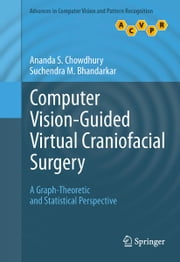 Computer Vision-Guided Virtual Craniofacial Surgery - A Graph-Theoretic and Statistical Perspective ebook by Ananda S. Chowdhury,Suchendra M. Bhandarkar