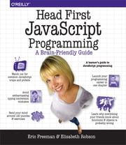 Head First JavaScript Programming - A Brain-Friendly Guide ebook by Eric T.  Freeman,Elisabeth Robson
