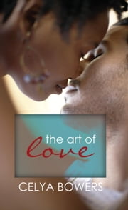 The Art of Love ebook by Celya Bowers
