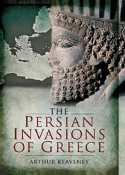 The Persian Invasions of Greece ebook by Keaveney, Dr. Arthur