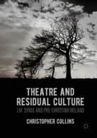 Theatre and Residual Culture ebook by Christopher Collins