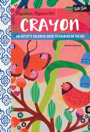 Anywhere, Anytime Art: Crayon - An artist's colorful guide to drawing on the go! ebook by Monika Forsberg